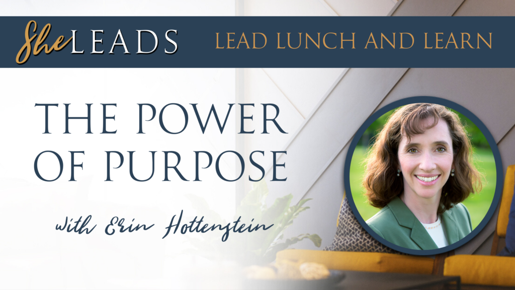 She Leads. Lead, Lunch, and Learn. The Power of Purpose with Erin Hottenstein. Includes photo of Erin Hottenstein.